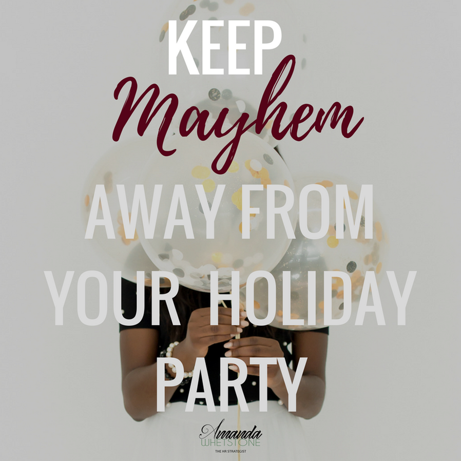 The company holiday party can be a fun time but it can also open the door for employees to engage in undesirable behaviors. Plan early to keep the focus on the fun and prevent problems from happening.